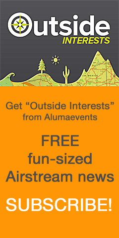 Get Outside Interests from Alumaevents — Free fun-sized Airstream news. Subscribe!